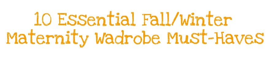 10 essential maternity wardrobe must haves